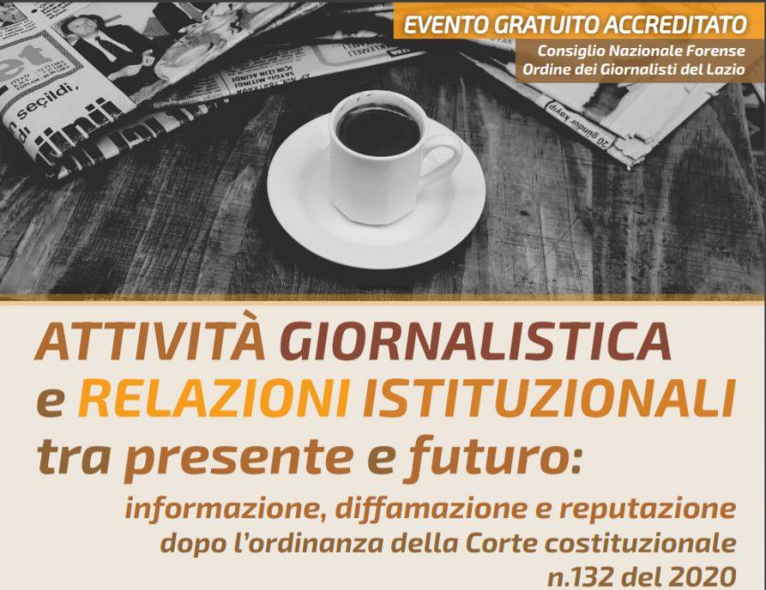 30 Aprile 2021, ore 9: Attivita' giornalistica e relazioni istituzionali tra presente e futuro: informazione, diffamazione e reputazione dopo l'ordinanza della Corte costituzionale n. 132 del 2020